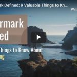 Watermark Defined: 9 Valuable Things to Know About Watermarking